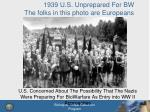1939 u s unprepared for bw the folks in this photo are europeans