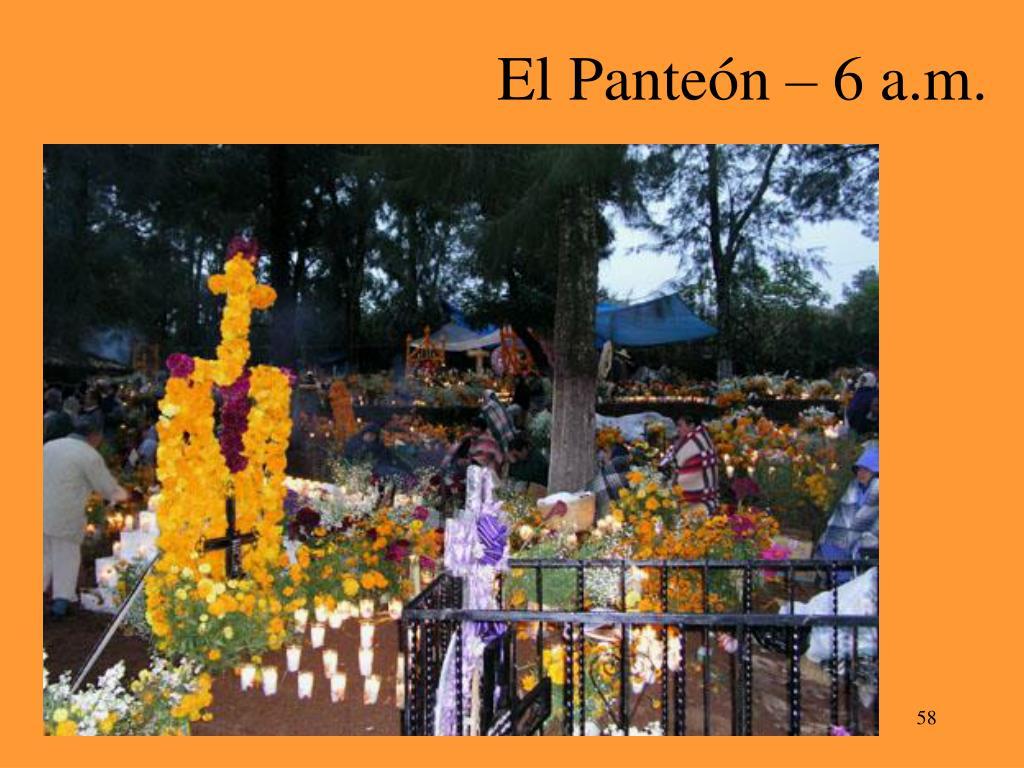 El Panteón – 6 a.m.