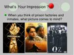 what s your impression