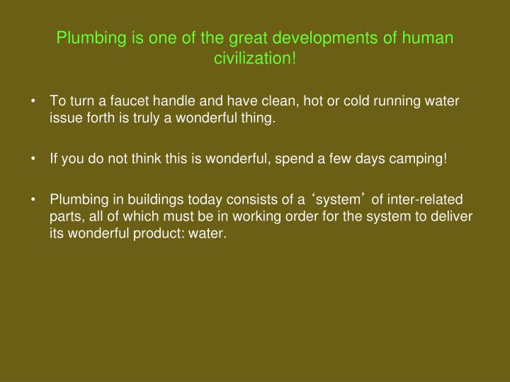 plumbing is one of the great developments of human civilization n.