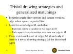 trivial drawing strategies and generalized matchings