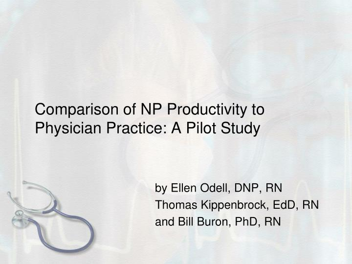 comparison of np productivity to physician practice a pilot study n.