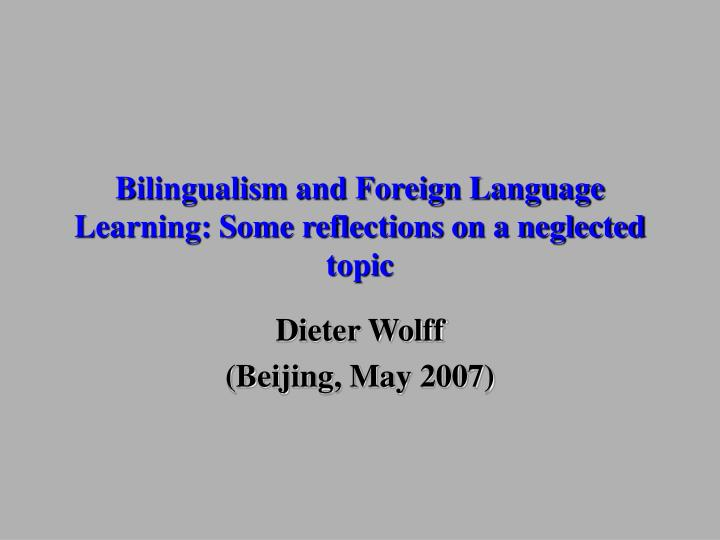 bilingualism and foreign language learning some reflections on a neglected topic n.