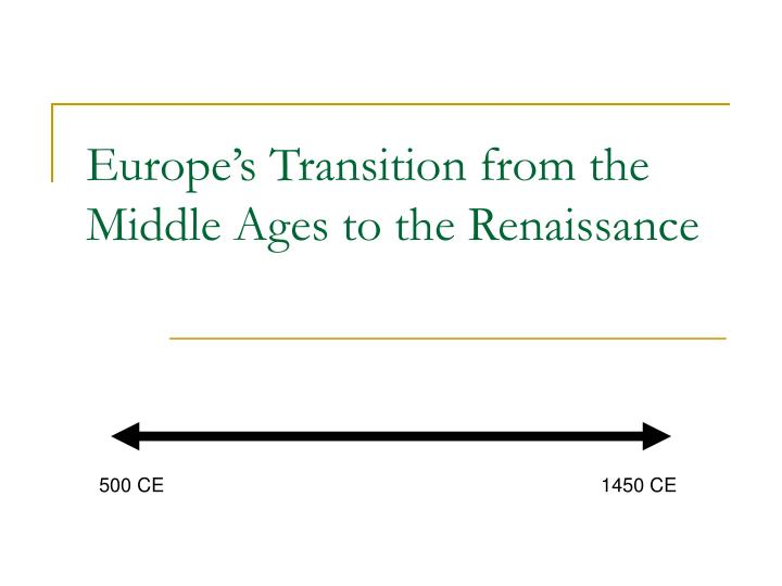 europe s transition from the middle ages to the renaissance n.