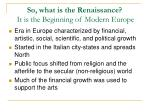 so what is the renaissance it is the beginning of modern europe