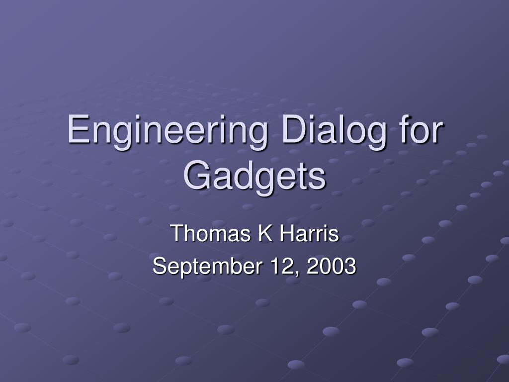 Engineering Dialog for Gadgets