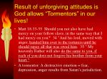 result of unforgiving attitudes is god allows tormentors in our lives