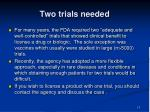 two trials needed