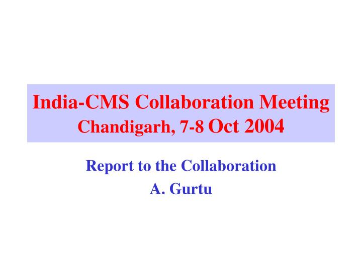 india cms collaboration meeting chandigarh 7 8 oct 2004 n.