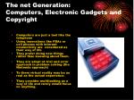 the net generation computers electronic gadgets and copyright