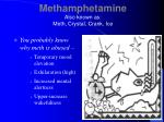 methamphetamine also known as meth crystal crank ice