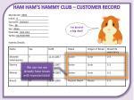 ham ham s hammy club customer record2