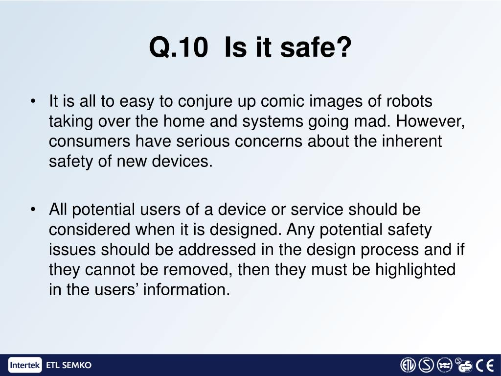 Q.10  Is it safe?