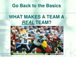 go back to the basics what makes a team a real team