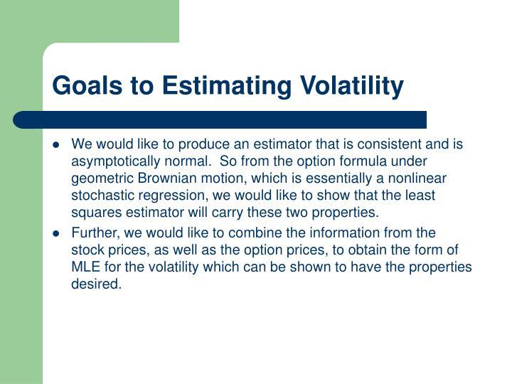 Goals to Estimating Volatility