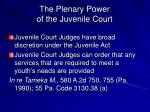 the plenary power of the juvenile court