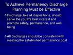 to achieve permanency discharge planning must be effective