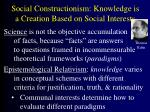 social constructionism knowledge is a creation based on social interests
