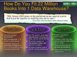 how do you fit 22 million books into 1 data warehouse