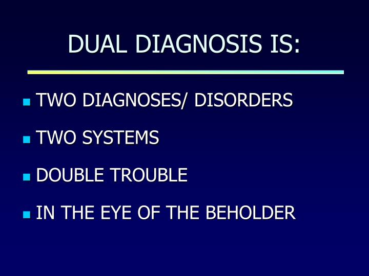 Dual diagnosis is