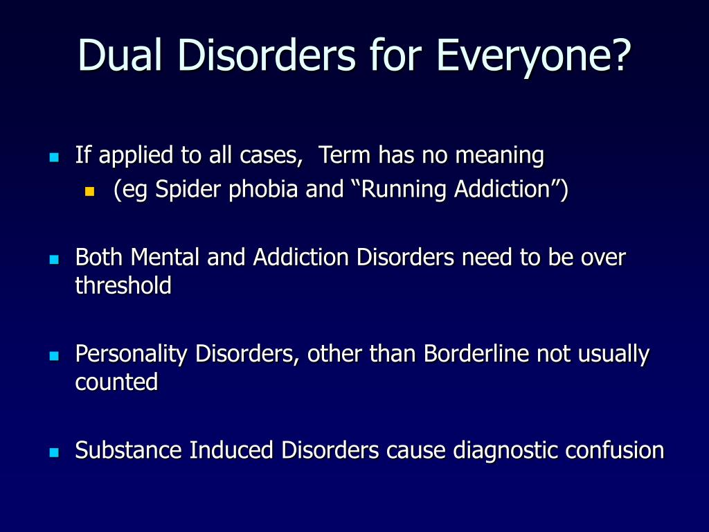 Dual Disorders for Everyone?