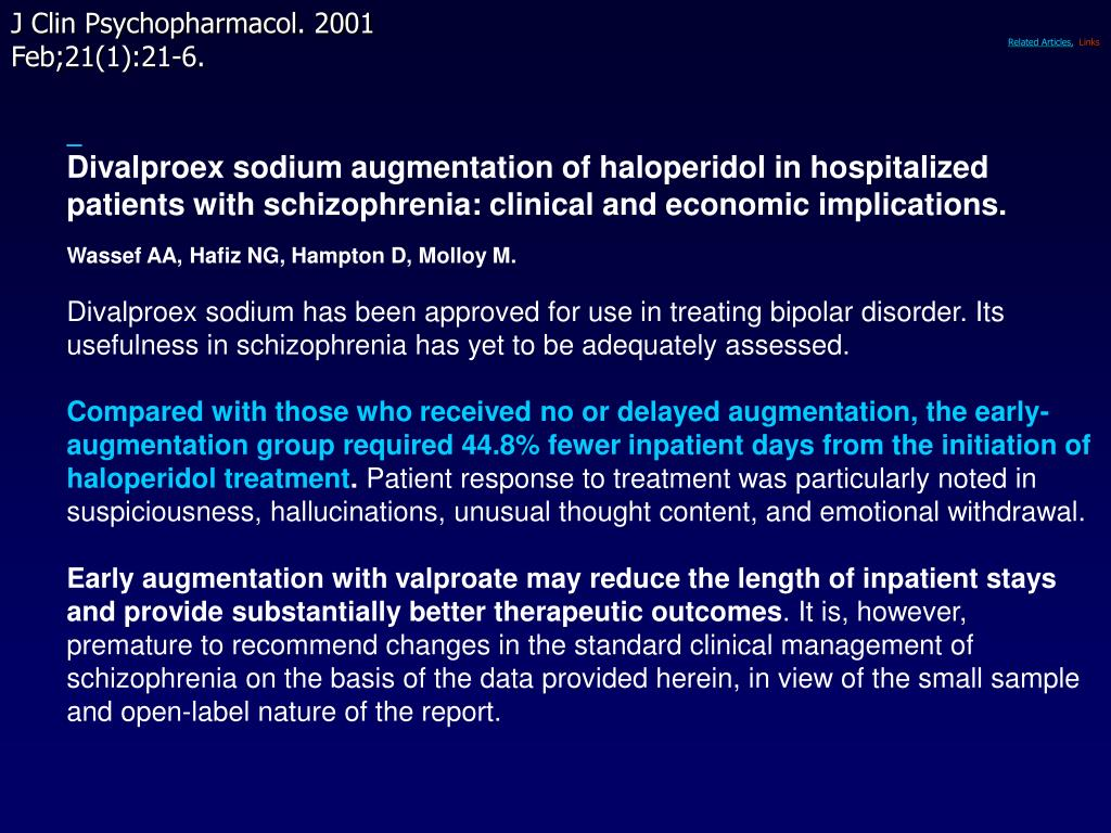 Divalproex sodium augmentation of haloperidol in hospitalized patients with schizophrenia: clinical and economic implications.