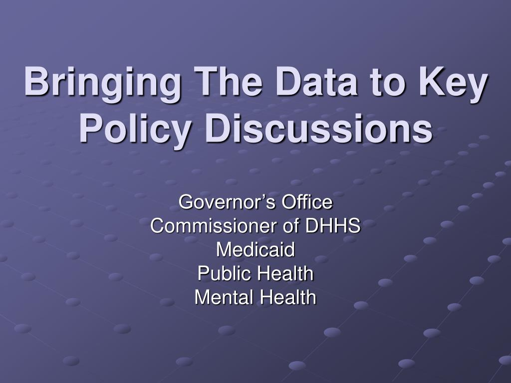 Bringing The Data to Key Policy Discussions