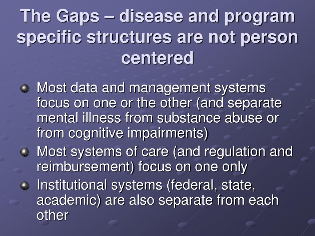The Gaps – disease and program specific structures are not person centered