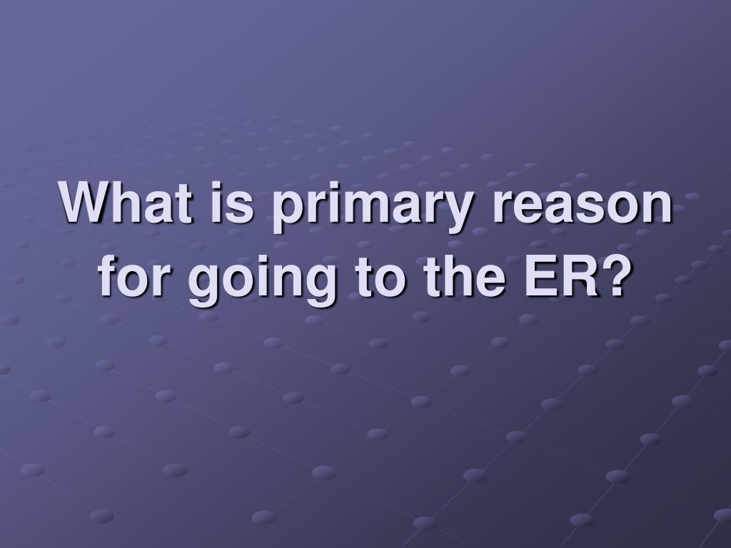 What is primary reason