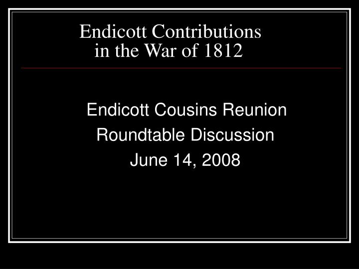 endicott contributions in the war of 1812 n.