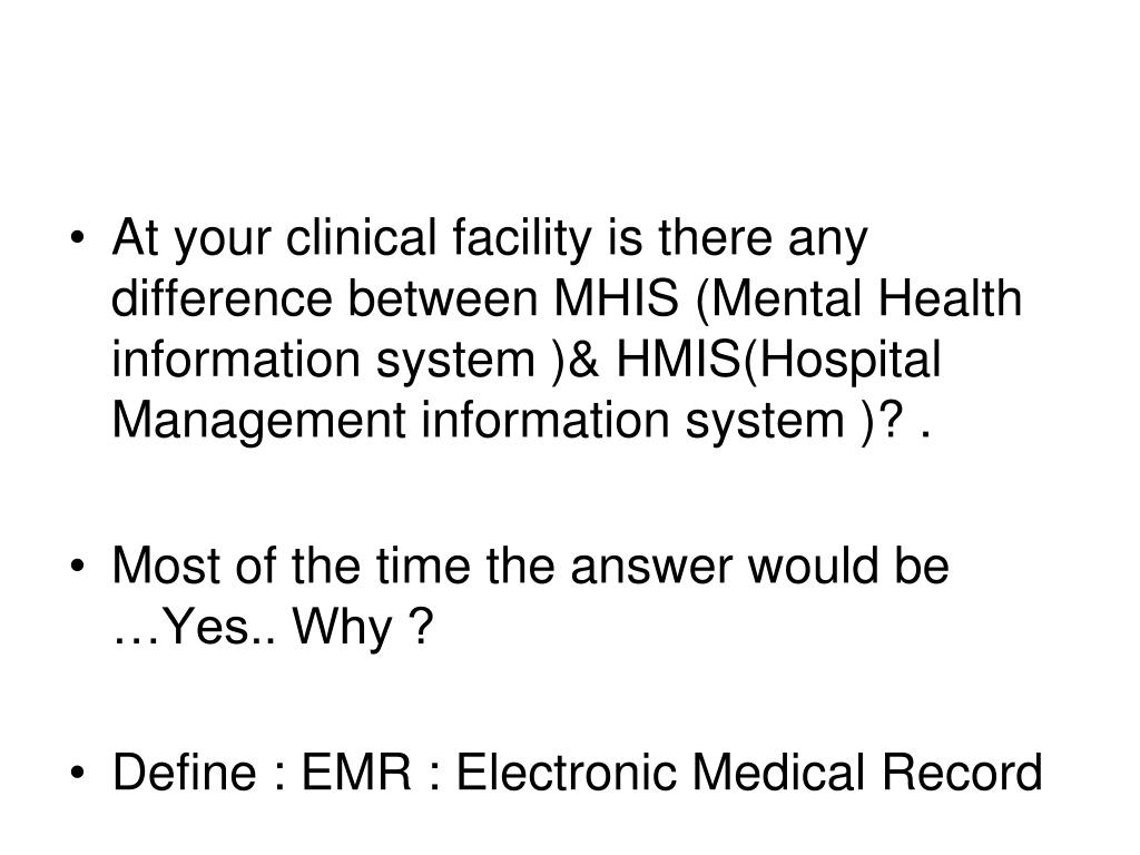 At your clinical facility is there any difference between MHIS (Mental Health information system )& HMIS(Hospital Management information system )? .