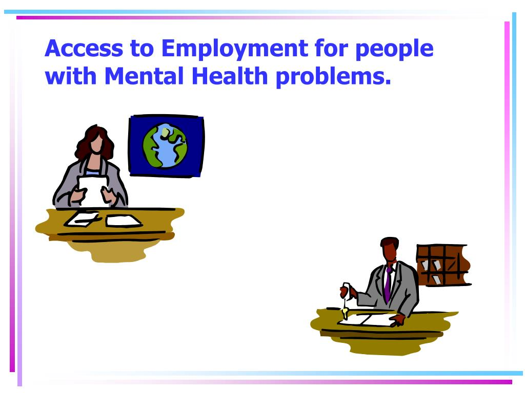 Access to Employment for people with Mental Health problems.