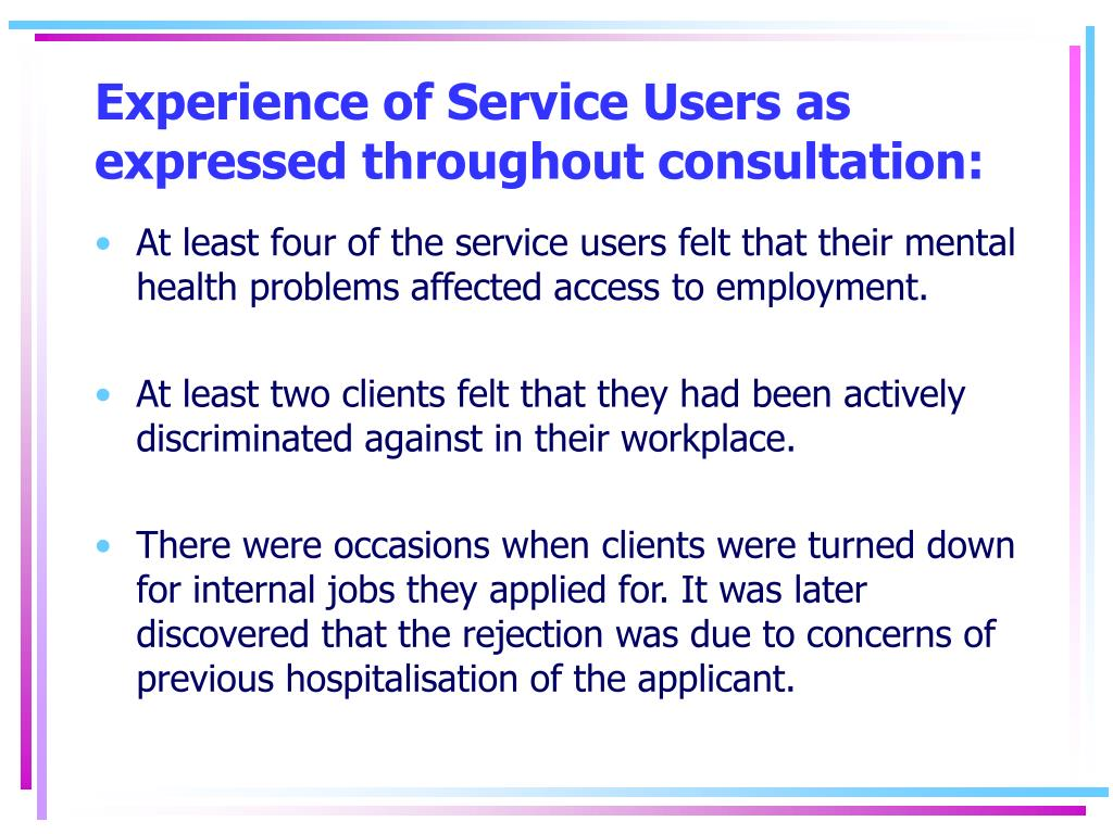 Experience of Service Users as expressed throughout consultation: