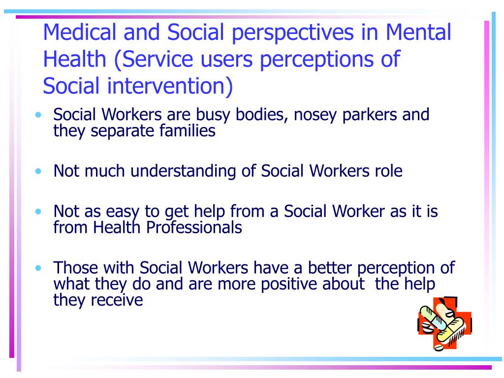 Medical and Social perspectives in Mental Health (Service users perceptions of Social intervention)