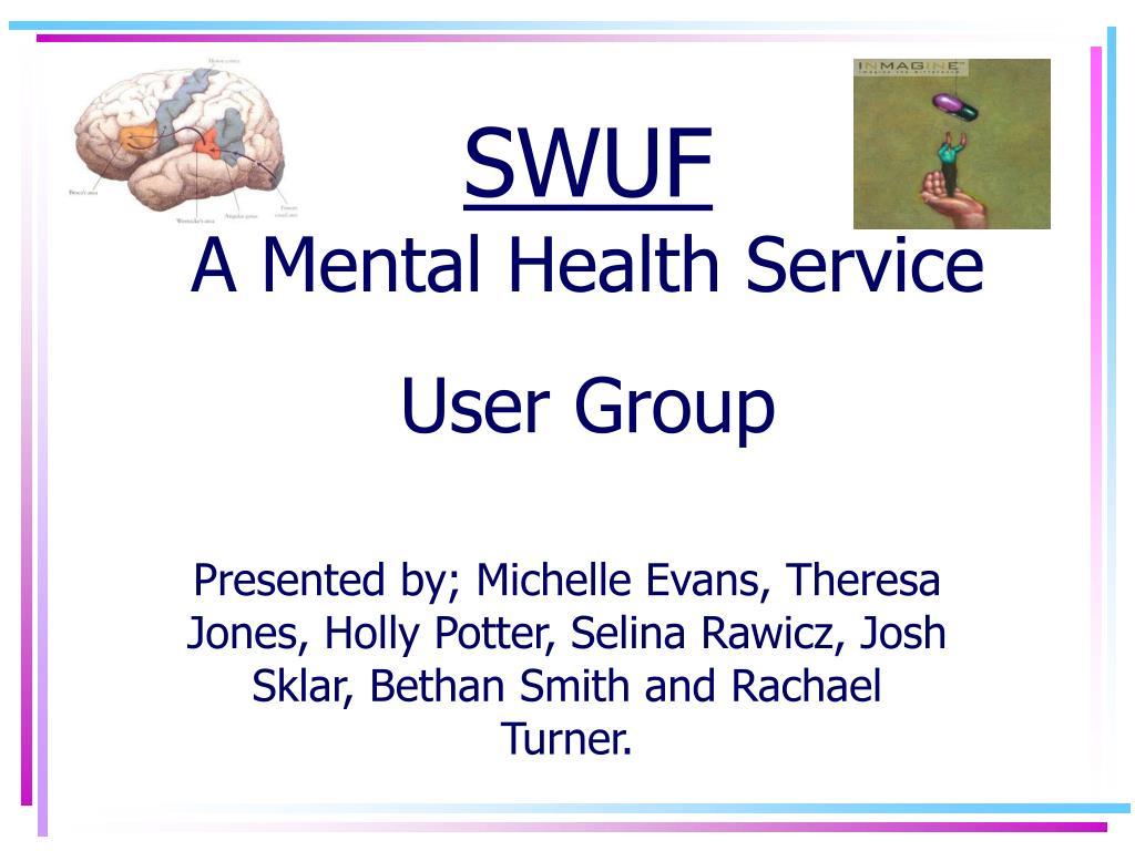swuf a mental health service user group l.