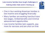 low income families face tough challenges in making ends meet and in moving up
