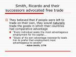 smith ricardo and their successors advocated free trade