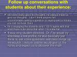 follow up conversations with students about their experience