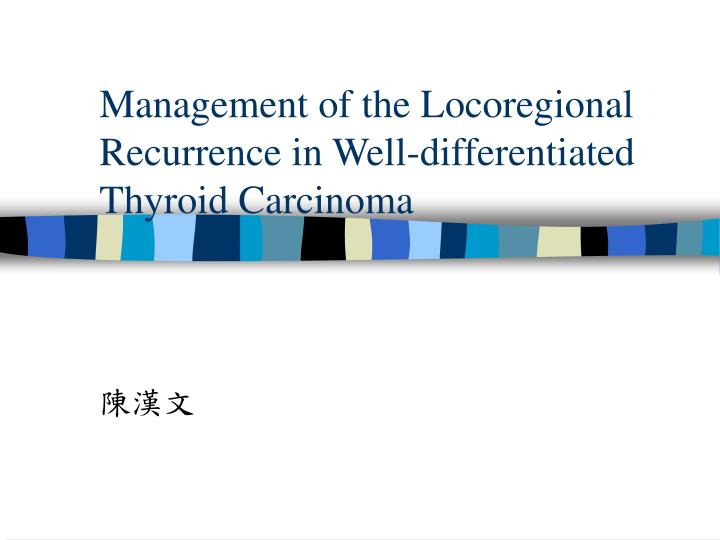 management of the locoregional recurrence in well differentiated thyroid carcinoma n.