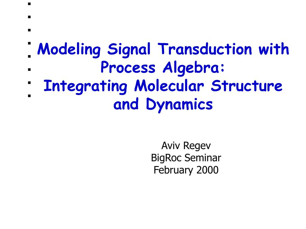 modeling signal transduction with process algebra integrating molecular structure and dynamics l.