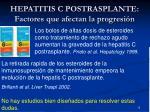 hepatitis c postrasplante factores que afectan la progresi n4