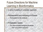future directions for machine learning in bioinformatics