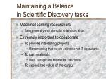 maintaining a balance in scientific discovery tasks