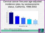 cervical cancer five year age adjusted incidence rates by socioeconomic status california 1998 2002