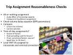 trip assignment reasonableness checks