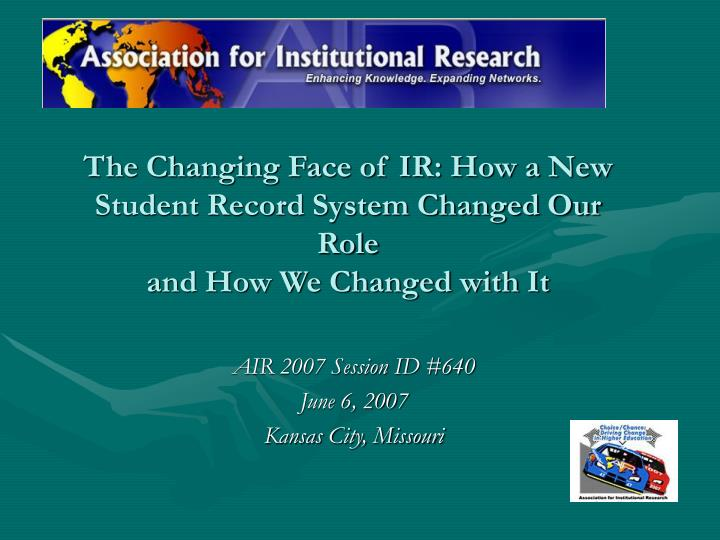 the changing face of ir how a new student record system changed our role and how we changed with it n.