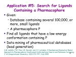 application 5 search for ligands containing a pharmacophore