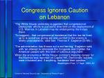 congress ignores caution on lebanon
