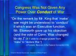 congress was not given any power over conduct of war