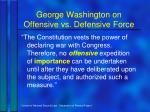 george washington on offensive vs defensive force